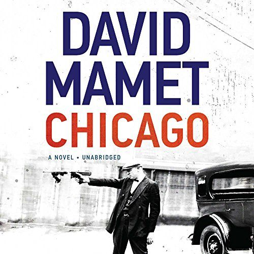 Chicago: A Novel - A big shouldered, big trouble thriller set in mobbed up 1920s Chicago -- a city where some people knew too much, and where everyone should have known better -- by the Oscar-nominated screenwriter of THE UNTOUCHABLES and Pulitzer Prize-winning playwright of GLENGARRY GLEN ROSS.