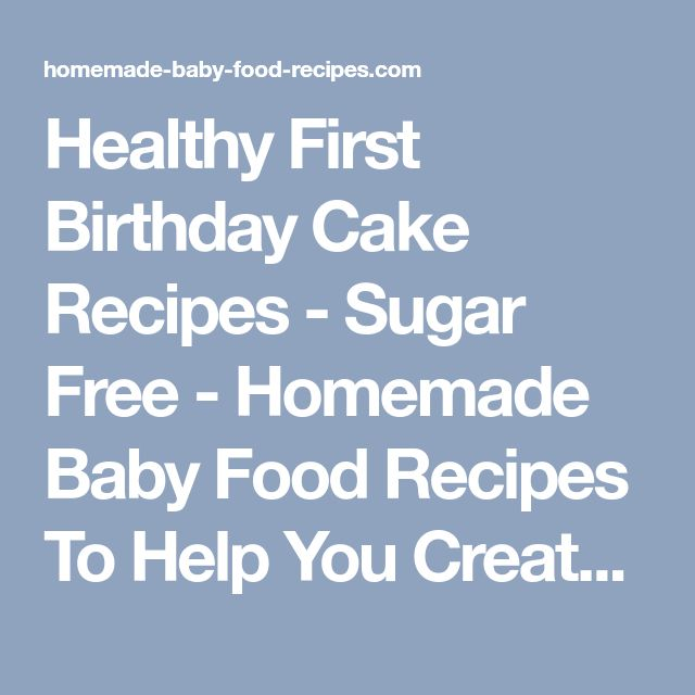 Healthy First Birthday Cake Recipes - Sugar Free - Homemade Baby Food Recipes To Help You Create A Healthy Menu For YOUR Baby - Homemade Baby Food Recipes To Help You Create A Healthy Menu For YOUR Baby