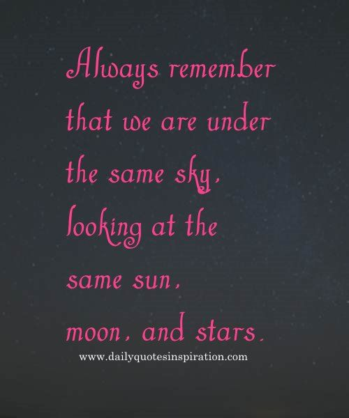 cute quotes for long distance relationships image -Always remember that we are under the same sky, looking at the same sun, moon, and stars