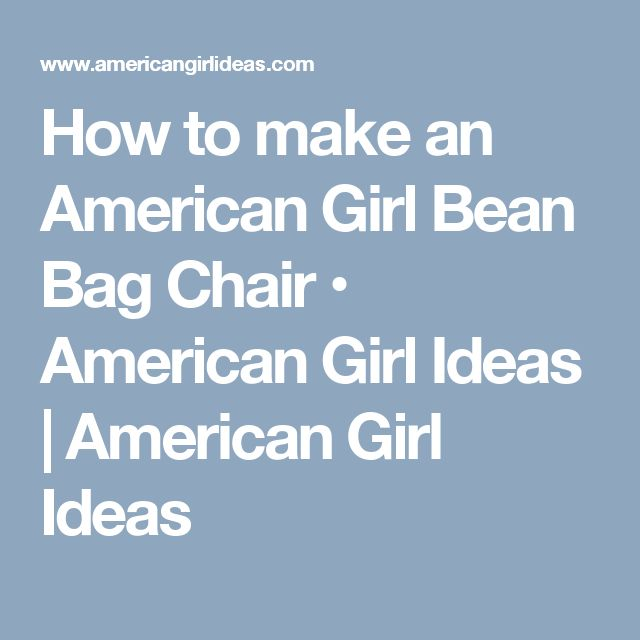 How To Make An American Girl Bean Bag Chair O Ideas