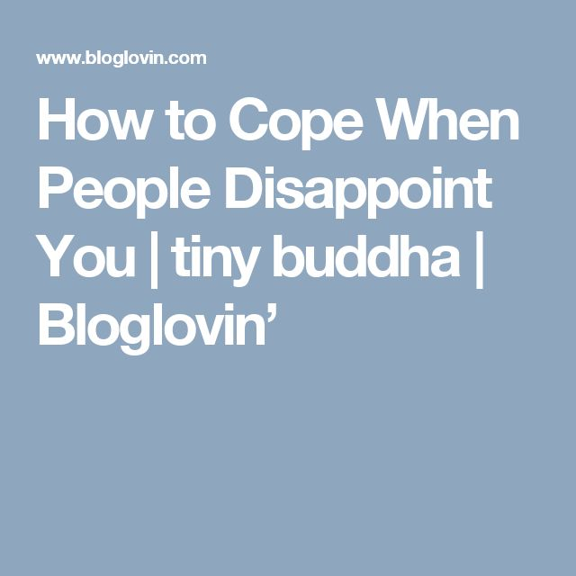 How to Cope When People Disappoint You | tiny buddha | Bloglovin'