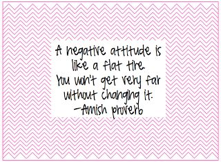A negative attitude is like a flat tire. You won't get very far without changing it. Amish proverb