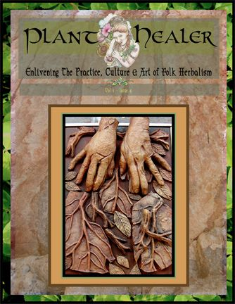PDF magazine Plant Healer: Featuring  experience-based & adventurous writings by teachers, practitioners & plant lovers Combining inquiry, inspiration & skills in artful celebration of the evolving folk herbalism culture