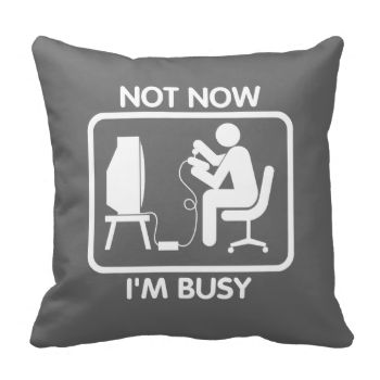 Gamer - Not now I'm busy. Perfect throw pillow for the gamer #gamer #gaming #computer #computers #war #online #games #newb pwned