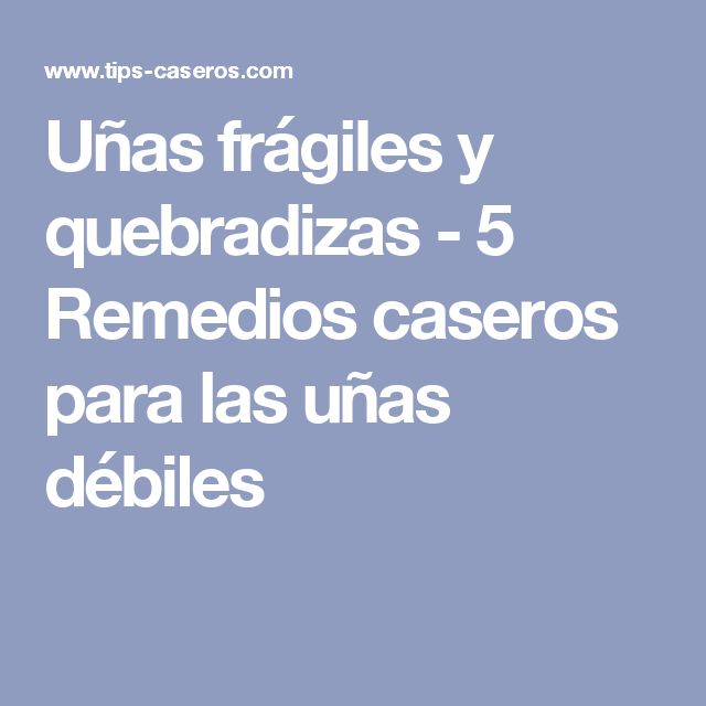 Uñas frágiles y quebradizas - 5 Remedios caseros para las uñas débiles
