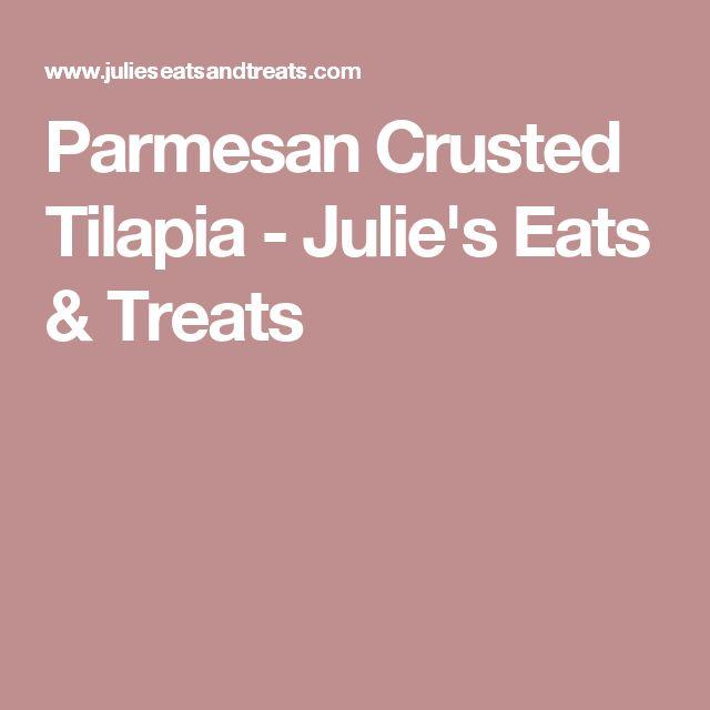 Parmesan Crusted Tilapia - Julie's Eats & Treats