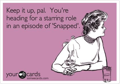 : ): Snapped Ecard, Hilarious Yes, Days Haha, My Life, My Husband, So True, So Funny, My Hahaha, Can'T Stop Laughing
