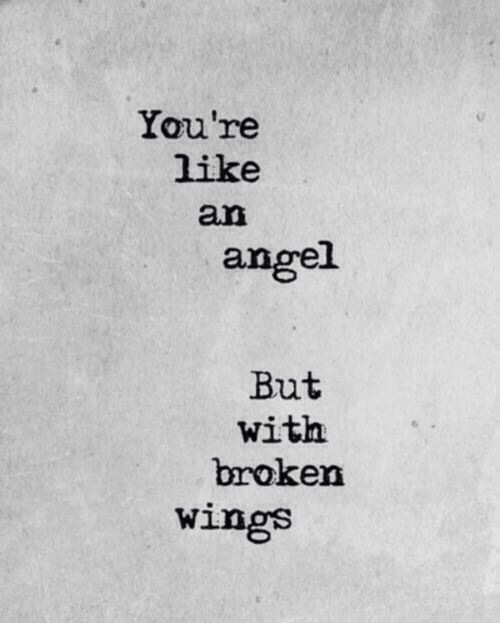 Is this good/bad idk but to ME if he's an angel on Earth his wings must b broken... And he IS my angel ;)