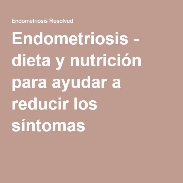 Endometriosis - dieta y nutrición para ayudar a reducir los síntomas