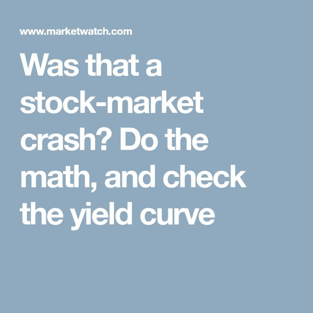 Was that a stock-market crash? Do the math, and check the yield curve