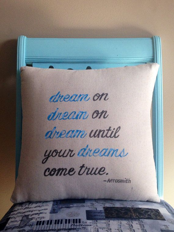Handmade music lyric pillow featuring Aerosmith's lyrics- Dream On.  Dream(s) all painted blue with clouds.  For more music lyric pillows, music art and gifts come visit us at www.musicasartbysarah.etsy.com