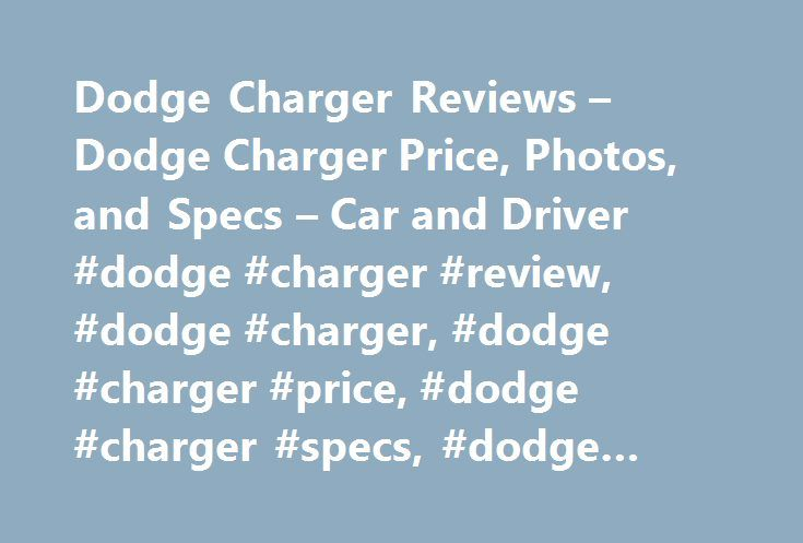Dodge Charger Reviews – Dodge Charger Price, Photos, and Specs – Car and Driver #dodge #charger #review, #dodge #charger, #dodge #charger #price, #dodge #charger #specs, #dodge #charger #photos http://seattle.remmont.com/dodge-charger-reviews-dodge-charger-price-photos-and-specs-car-and-driver-dodge-charger-review-dodge-charger-dodge-charger-price-dodge-charger-specs-dodge-charger-photos/  # Dodge Charger Dodge Charger 2016 Dodge Charger V-6 8-speed Automatic Our test car says the illusion…