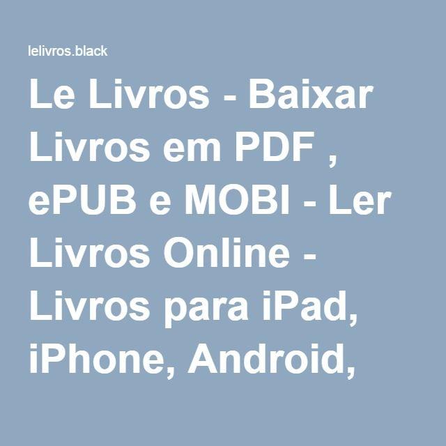 Le Livros - Baixar Livros em PDF , ePUB e MOBI - Ler Livros Online - Livros para iPad, iPhone, Android, Kobo e Kindle
