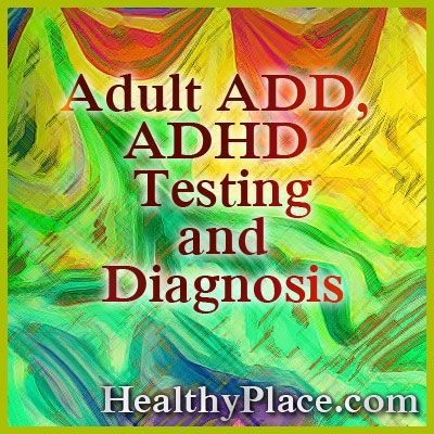 Comprehensive adult ADD, ADHD testing and diagnosis information. Tools clinicians use for adult ADHD testing, how adult ADD testing is performed.