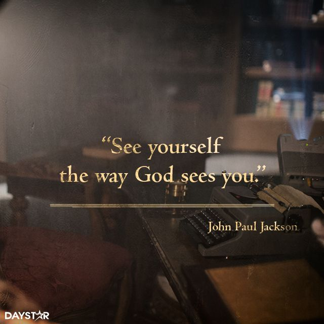 See yourself the way God sees you. [Daystar.com]