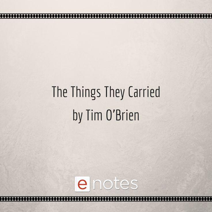 the things they carried 8 essay The things they carried (1990) is a collection of linked short stories by american novelist tim o'brien, about a platoon of american soldiers fighting on the ground in the vietnam war.