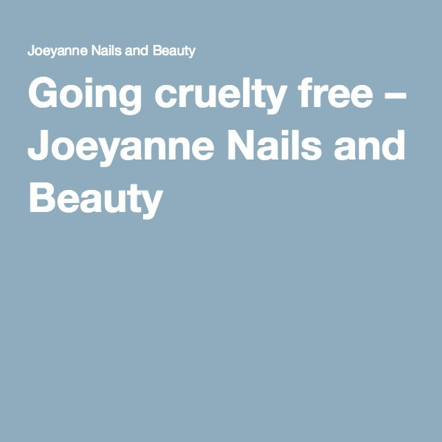 Going cruelty free – Joeyanne Nails and Beauty