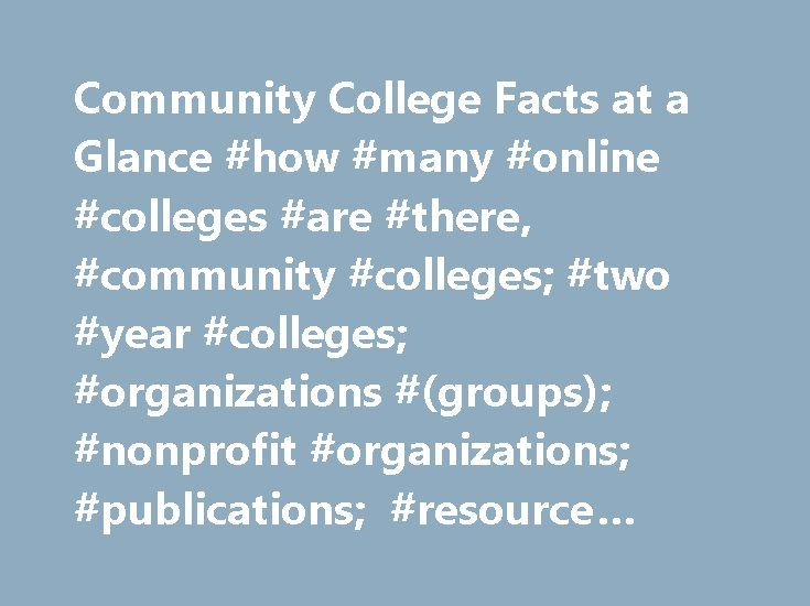 Community College Facts at a Glance #how #many #online #colleges #are #there, #community #colleges; #two #year #colleges; #organizations #(groups); #nonprofit #organizations; #publications; #resource #centers; # http://answer.nef2.com/community-college-facts-at-a-glance-how-many-online-colleges-are-there-community-colleges-two-year-colleges-organizations-groups-nonprofit-organizations-publications-resource/  # Community College Facts at a Glance Number of Institutions Across the United…
