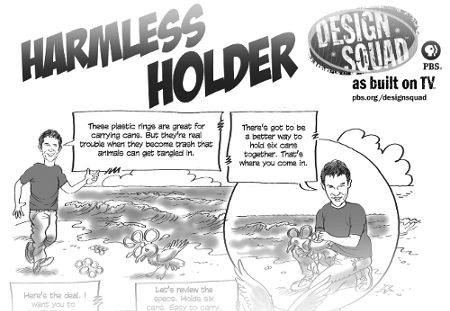 Here's an activity where teams of kids follow the engineering design process to invent a holder for six cans that's animal-safe, sturdy, convenient, and easy to carry. They learn why discarded plastic rings can be a problem for wildlife and brainstorm animal-friendly ways to package six cans. They then build, test, and redesign their system and discuss what happened.
