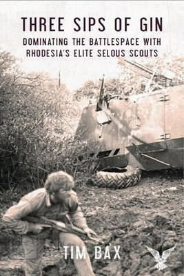 THREE SIPS OF GIN - Dominating the Battlespace With Rhodesia's Elite Selous Scouts - Review by Mark Barnes - http://www.warhistoryonline.com/reviews/three-sips-gin-dominating-battlespace-rhodesias-elite-selous-scouts-review-mark-barnes.html