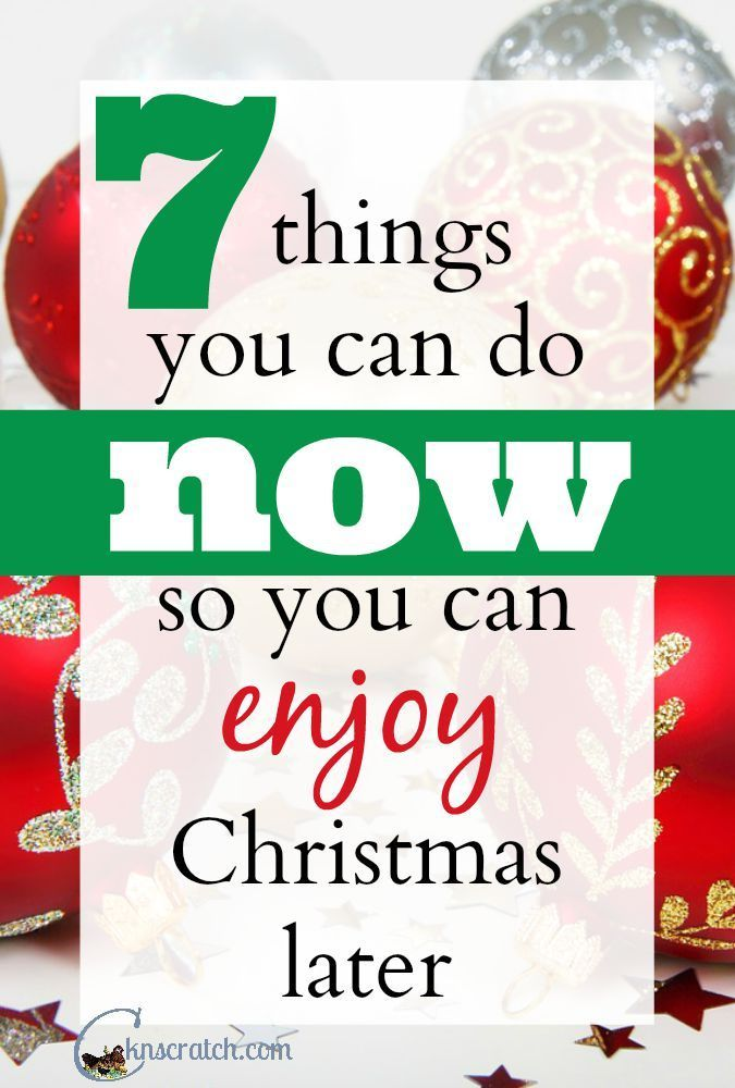 7 Things You Can Do Now so You Can Enjoy Christmas Later