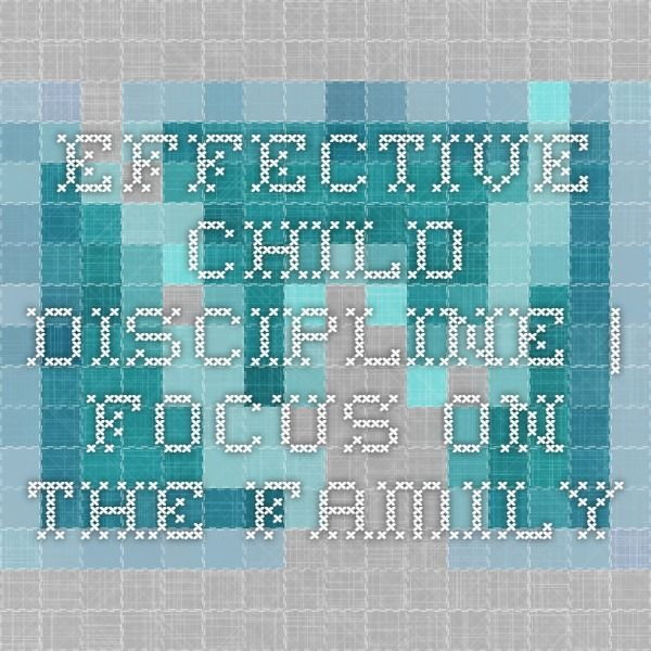 Effective Child Discipline | Focus on the Family