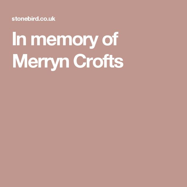 In memory of Merryn Crofts