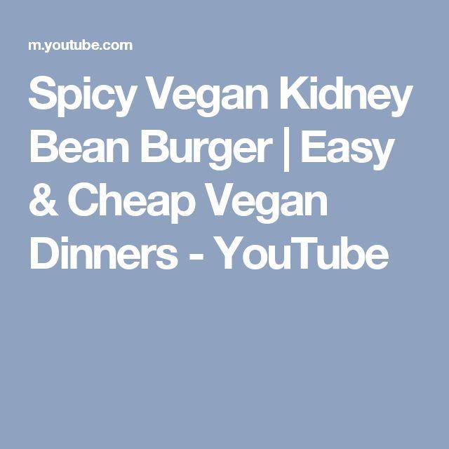 Spicy Vegan Kidney Bean Burger | Easy & Cheap Vegan Dinners - YouTube