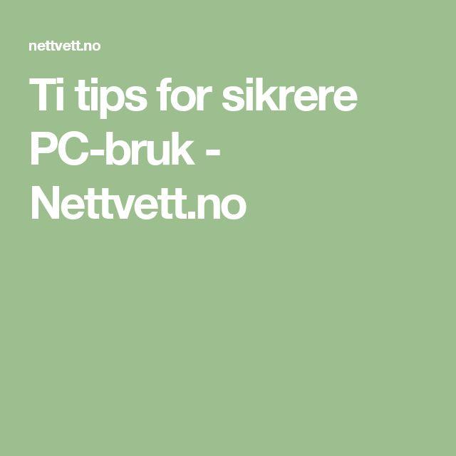 Ti tips for sikrere PC-bruk - Nettvett.no