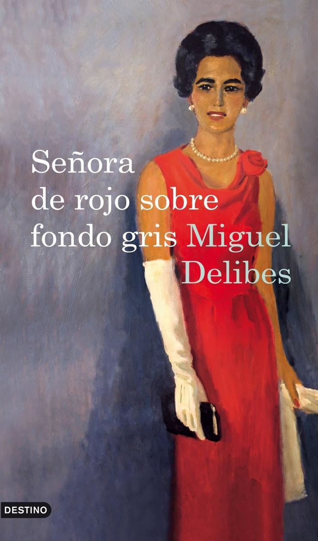 Señora de rojo sobre fondo gris de Miguel Delibes. Un tributo a la mujer del autor de la novela cuando ésta falleció.  Un libro que habla sobre el Amor con mayúsculas y sobre la admiración que siente alguien por su pareja.