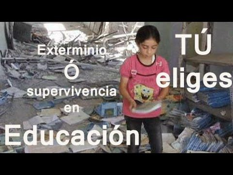 ¡¡ Exterminio o Supervivencia en la Educacion!! TÚ eliges.
