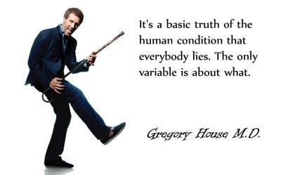 A Dr. House Quote...That can't be more true!