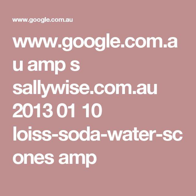 www.google.com.au amp s sallywise.com.au 2013 01 10 loiss-soda-water-scones amp