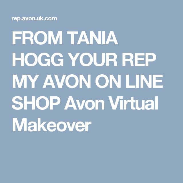 FROM  TANIA HOGG YOUR REP MY AVON ON LINE SHOP Avon Virtual Makeover