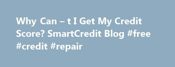 Why Can – t I Get My Credit Score? SmartCredit Blog #free #credit #repair http://credit.remmont.com/why-can-t-i-get-my-credit-score-smartcredit-blog-free-credit-repair/  #credit score online # Why Can t I Get My Credit Score? Credit scores are derived from data on your Read More...The post Why Can – t I Get My Credit Score? SmartCredit Blog #free #credit #repair appeared first on Credit.