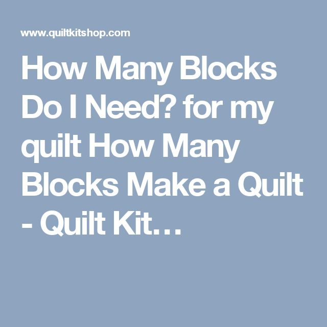 How Many Blocks Do I Need? for my quilt How Many Blocks Make a Quilt - Quilt Kit…