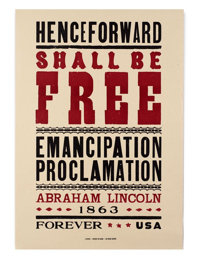 "USPS Stamp for the 150th anniversary of the Emancipation Proclamation - signed by President Lincoln on 1 January 1863. Designed by Antonio Alcalá and Gail Anderson, the stamp features the phrase ""Henceforward Shall Be Free,"" from the Proclamation. The design has a 'Civil War era' look and is available as a collectible letterpress poster at click."