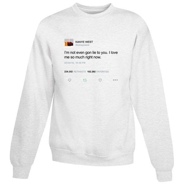 I M Not Even Gon Lie To You Kanye West Tweet Sweatshirt Unisex Sweatshirts Kanye West Print Clothes