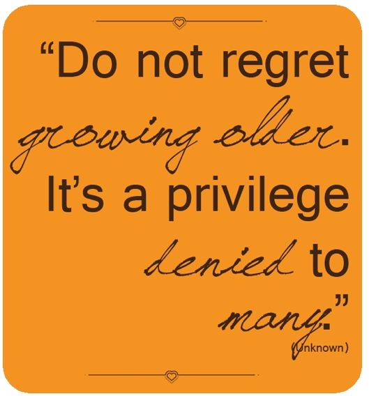 Do not regret growing older. It's a privilege denied to many. #birthday #quote