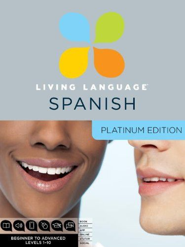 Living Language Spanish, Platinum Edition: A complete beginner through advanced course, including 3 coursebooks, 9 audio CDS, complete online course, apps, and live e-Tutoring