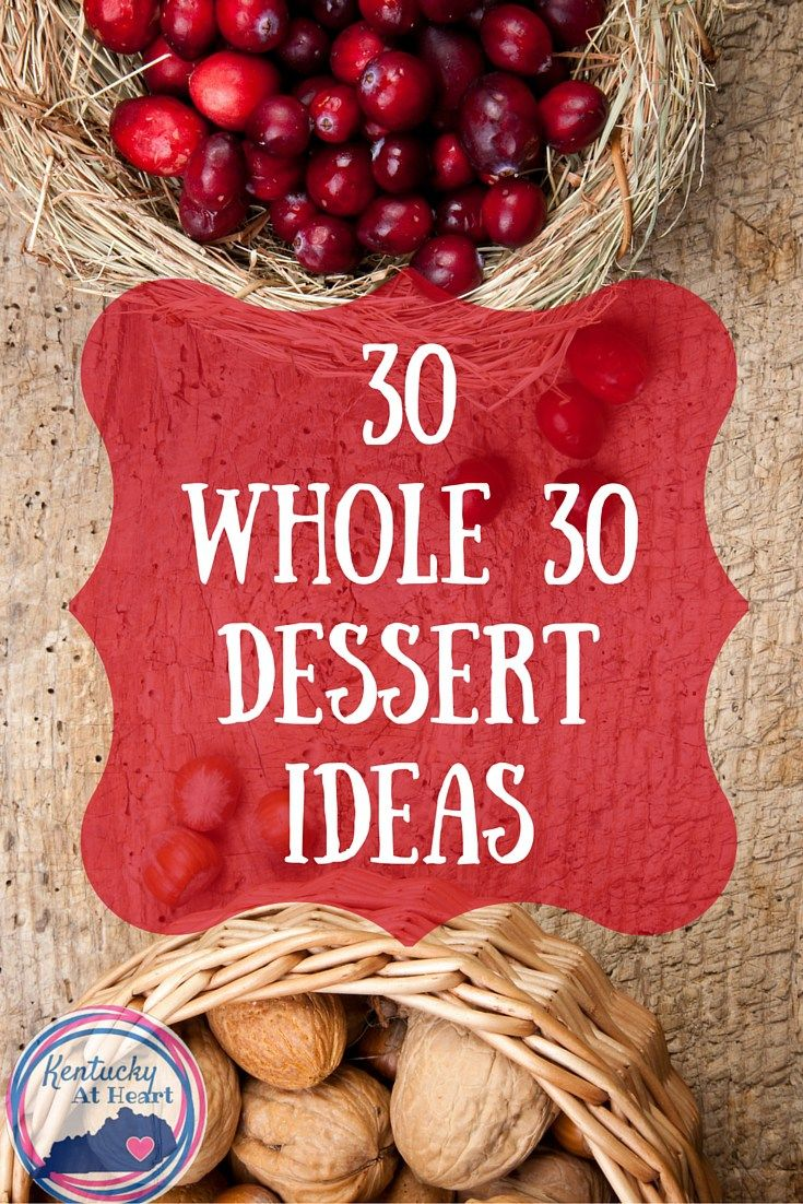 30 Whole 30 Dessert Ideas. If you're looking for a recipe for dessert on the Whole 30 plan we have a great list of 30 Whole 30 Dessert Ideas.