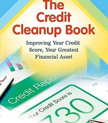 The Credit Cleanup Book: Improving Your Credit Score Your Greatest Financial Asset PDF