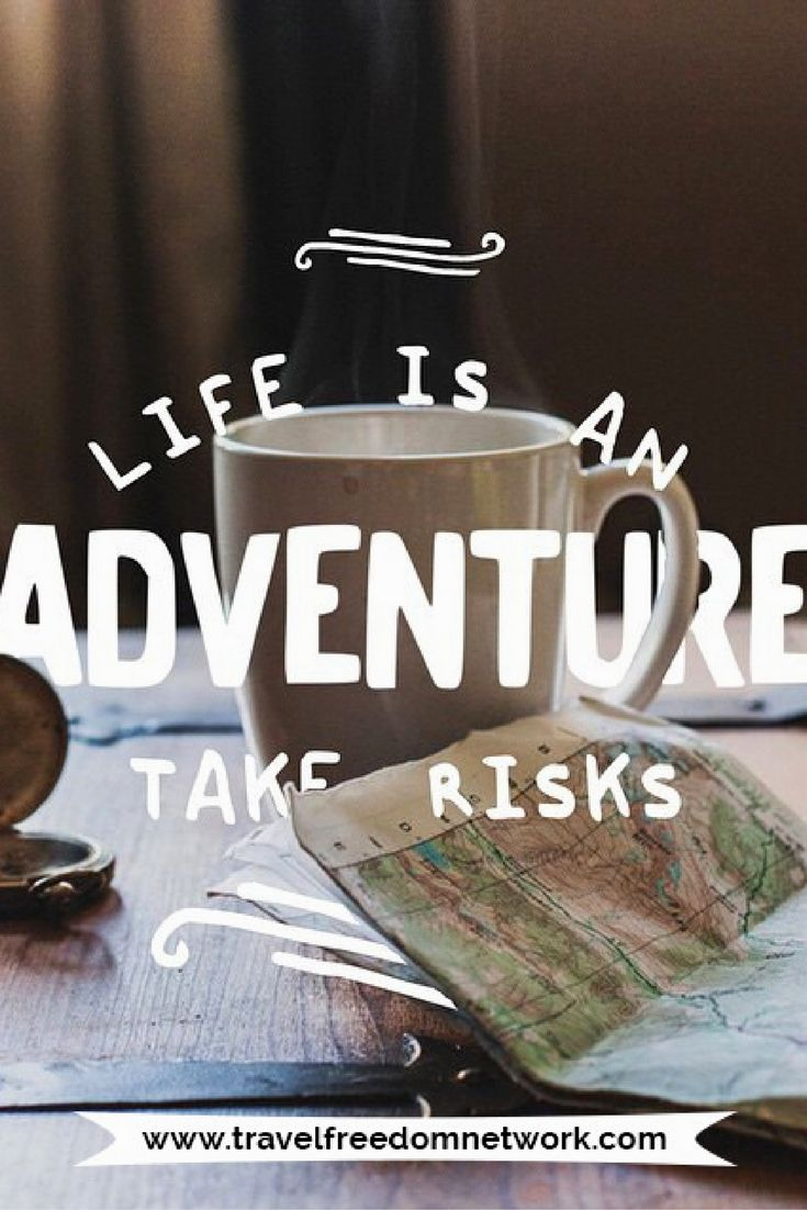 """Life is an Adventure - Take Risks"" 30 Inspirational Travel Quotes to give you Wanderlust"