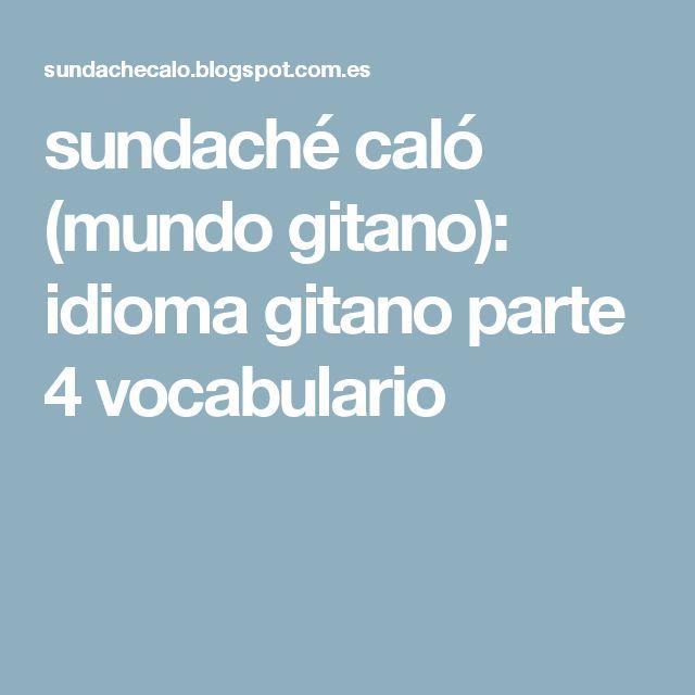 sundaché caló (mundo gitano): idioma gitano parte 4 vocabulario