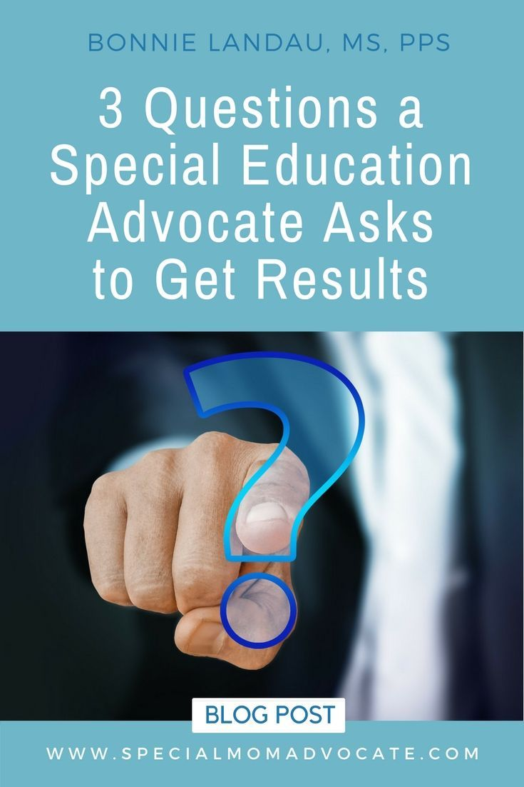 The Role Of Special Education Advocate >> 3 Questions A Special Education Advocate Asks To Get Results