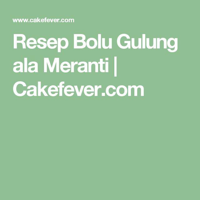 Resep Bolu Gulung ala Meranti | Cakefever.com