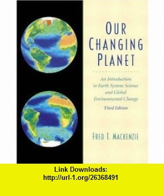 Our Changing Planet An Introduction to Earth System Science and Global Environ (9780613923101) Fred T. MacKenzie , ISBN-10: 0613923103  , ISBN-13: 978-0613923101 ,  , tutorials , pdf , ebook , torrent , downloads , rapidshare , filesonic , hotfile , megaupload , fileserve
