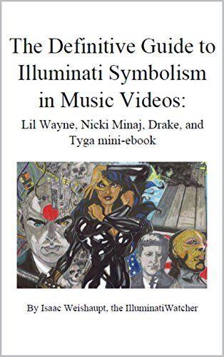 The Definitive Guide to Illuminati Symbolism in Music Videos: Lil Wayne, Nicki Minaj, Drake, and Tyga (The Definitive Guide to Illuminati Symbolism in Music Videos: Rap and R&B Book 1)