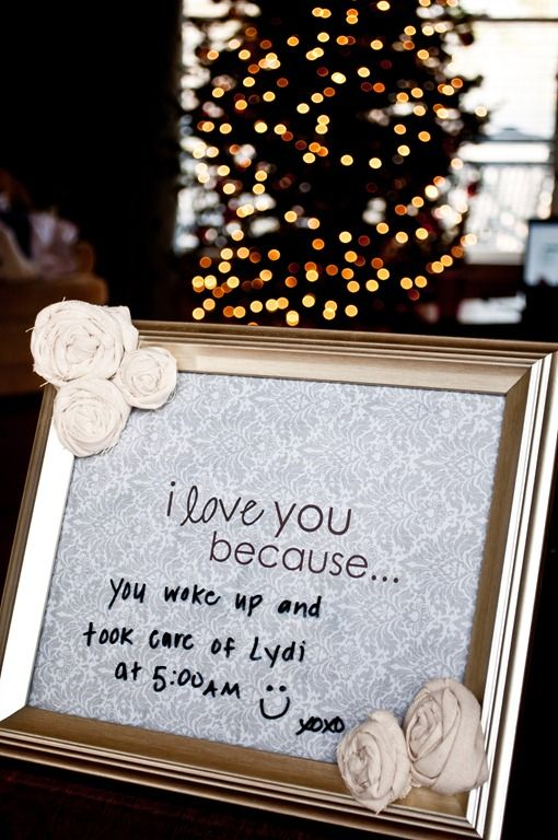 Easy way to remind your spouse of little things you love and appreciate about them: framed note and dry erase pen :)