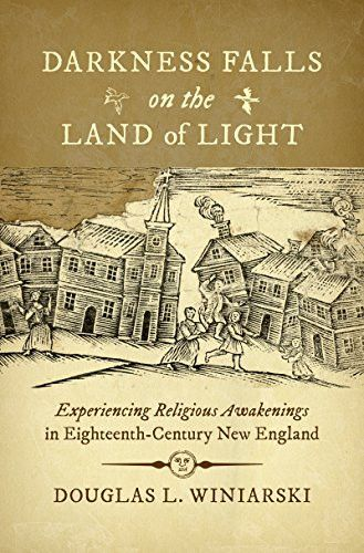 Darkness Falls on the Land of Light: Experiencing Religious Awakenings in Eighteenth-Century New Eng
